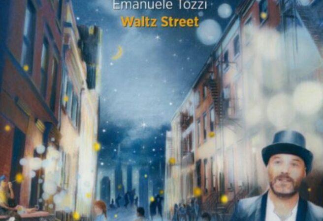 Waltz Street : l'incantesimo di un italiano a NY nell'ultimo album di Emanuele Tozzi
